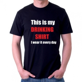 THIS IS MY DRINKING SHIRT I WEAR IT EVERY DAY
