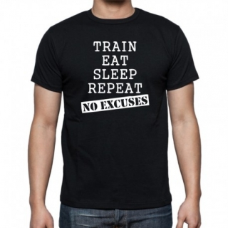TRAIN EAT SLEEP REPEAT NO EXCUSES